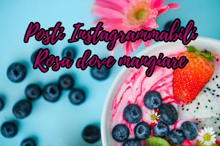 Ristoranti Rosa Instagrammabili